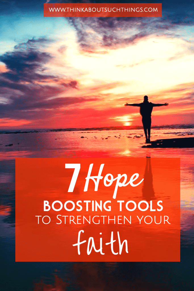 7 Hope Boosting Tools To Strengthen Your Faith Think About Such Things