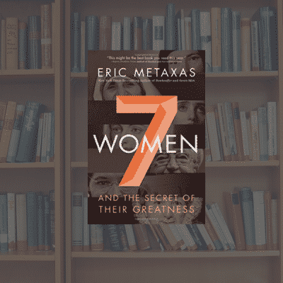 On My Bookshelf: 7 Women by Eric Metexas