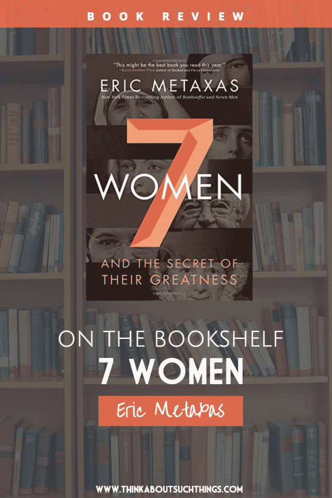 Christian Book Review 7 Women by Eric Metexas