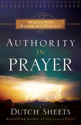 Authority in Prayer by Dutch Sheets. A great book on prayer and intercession