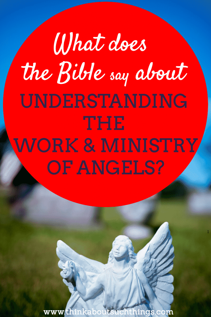 Ever wonder what the Bible says about angels? Learn what the work and ministry of angels are!