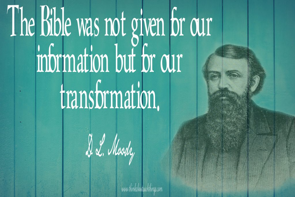 D.L Moody Quote - The Bible was not given for our information but for our transformation