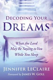 Decoding Your Dreams What the Lord May Be Saying to You While You Sleep By Jennifer LeClaire  Published by Thomas Nelson