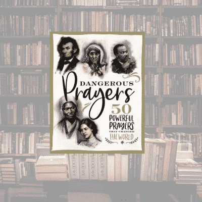 On My Bookshelf: Dangerous Prayers
