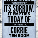 Corrie Ten Boom Quotes Worry does not empty tomorrow