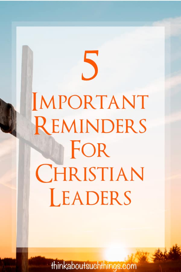 Are you in ministry or leadership? check 5 reminders for Christian Leaders! #leadership #faith #christian #ministry