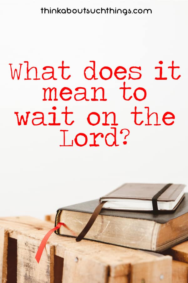 What Does It Mean to Wait on the Lord? | Think About Such Things