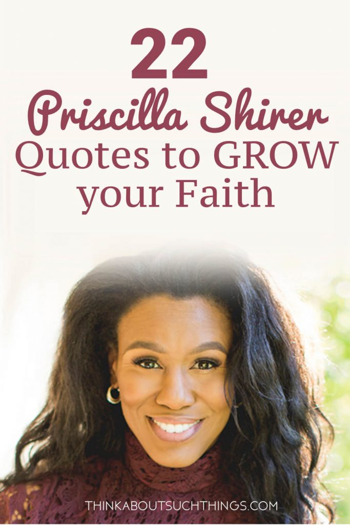 Enjoy this power-packed Priscilla Shirer quotes.