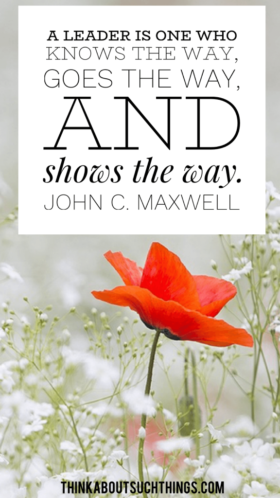 john c maxwell Christian leadership quotes A Leader is one who knows the way goes the way and shows the way.