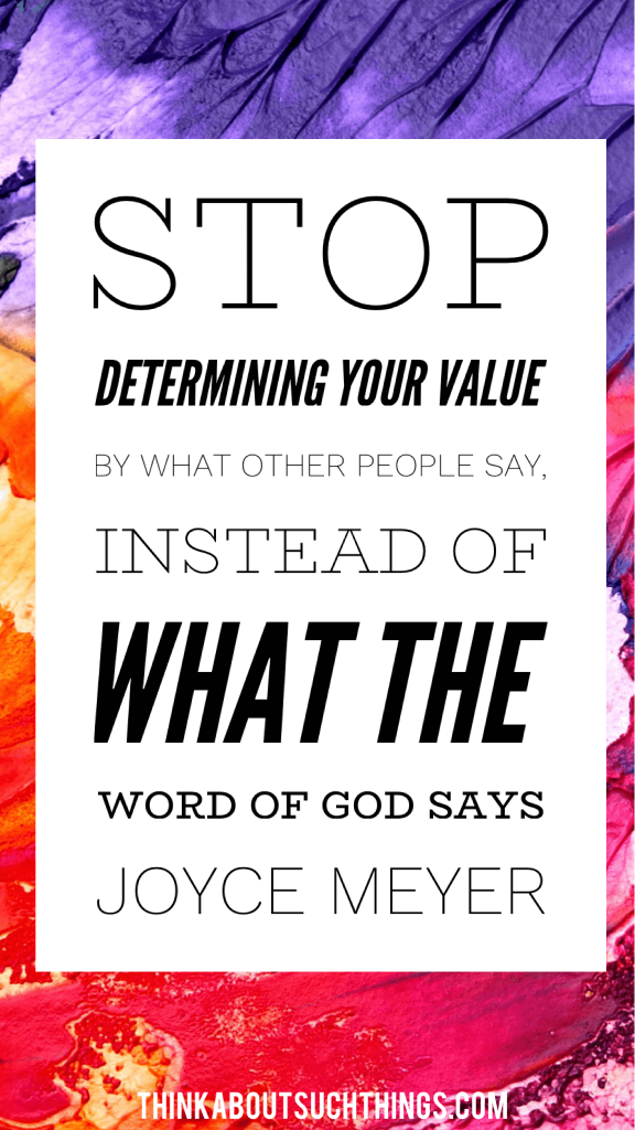 Stop determining your value by what other people say, instead of what the Word of God says - Joyce Meyer  Christian Quote