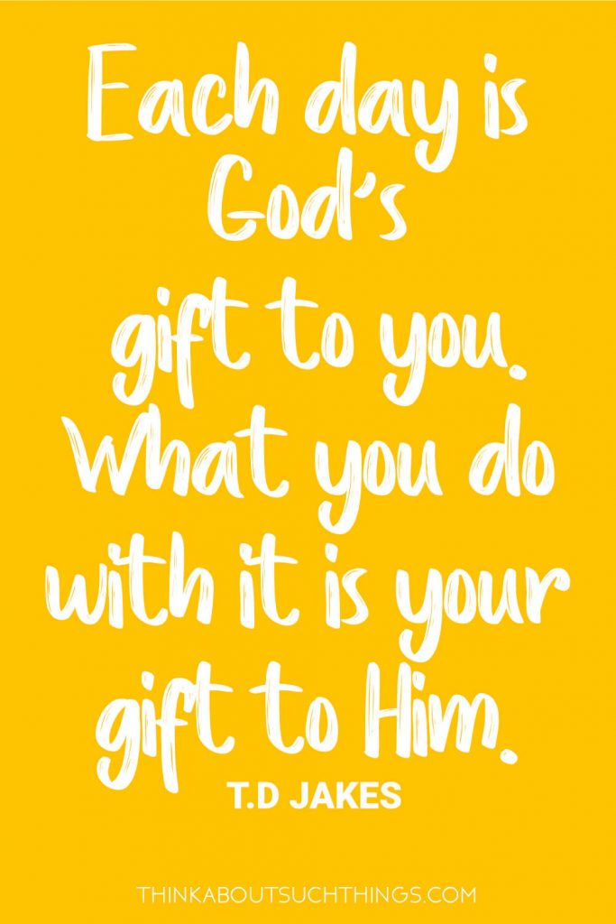 Each day is God's gift to you what you do with it is your gift to him. - T.D Jakes Inspirational Quote