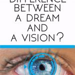What is the difference between a dream and a vision?