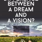 What Is the Difference Between Dreams and Visions?