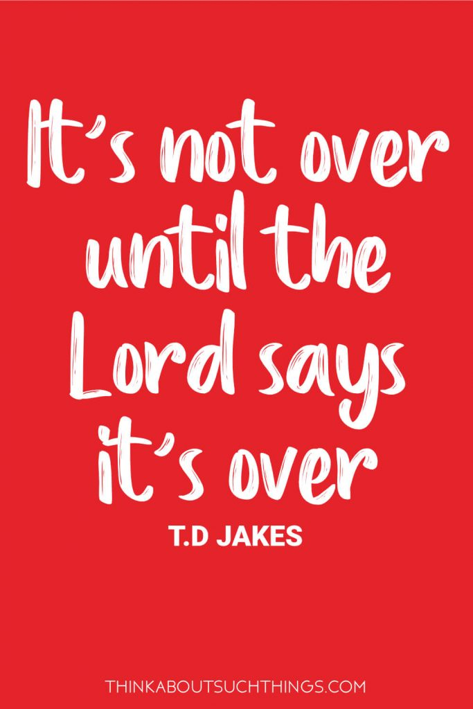 "TD Jakes Faith Quotes - ""It's not over until the Lord says it's over"""