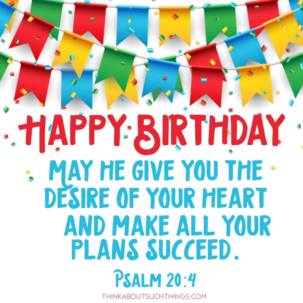 "happy birthday bible verse psalm 20:4 ""May he give you the desire of your heart and make all your plans succeed"""