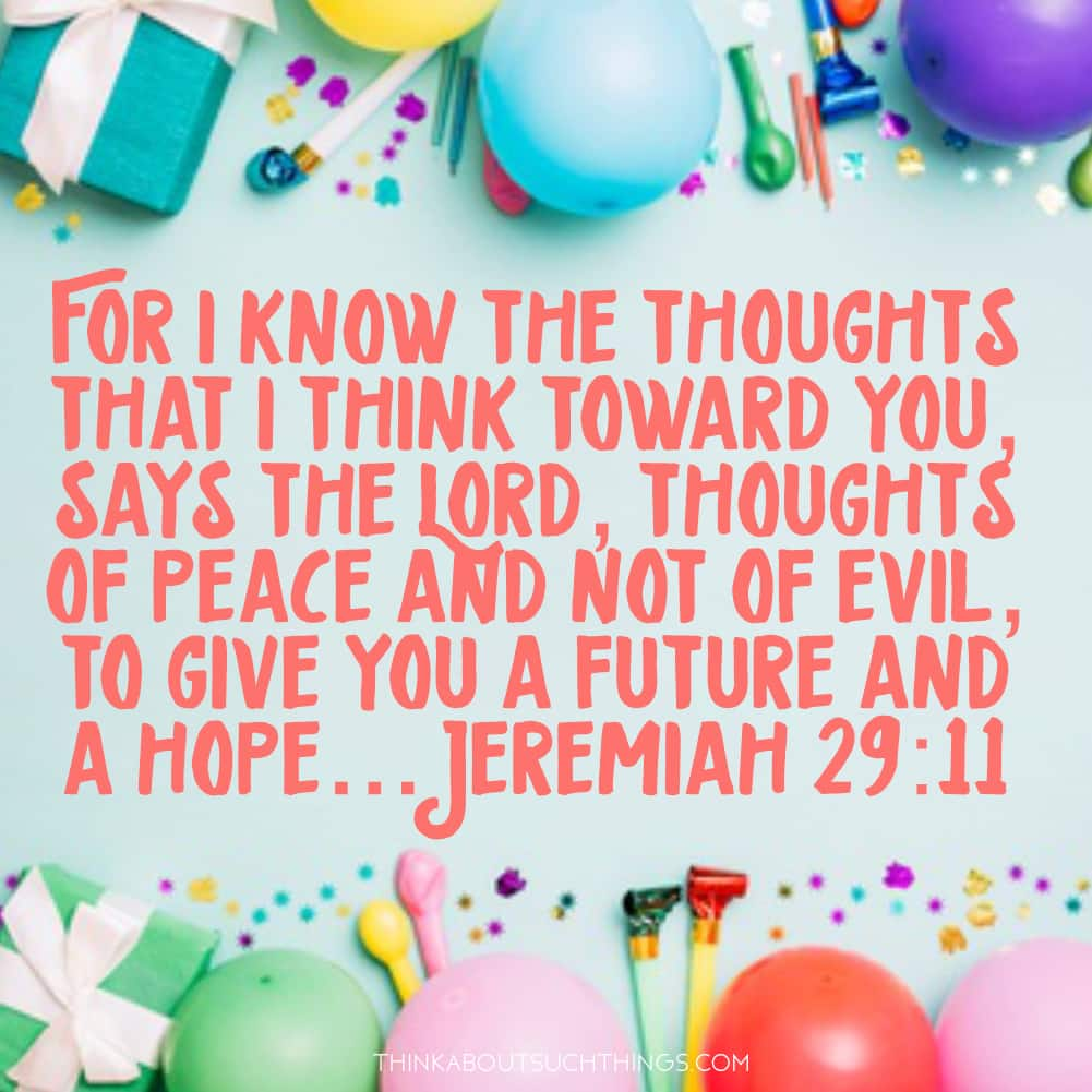 blessings on birthday from bible verse - Jeremiah 29:11 For I know the plans I have for you..