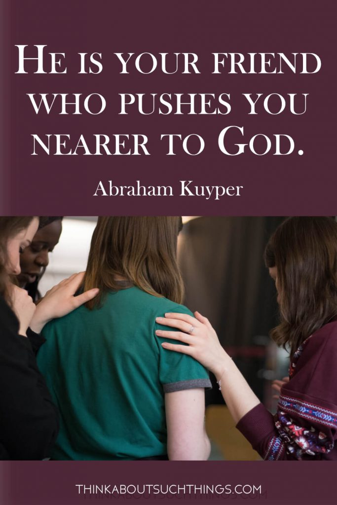 "Abraham Kuyper Quote - faith friendship quotes ""He is your friend who pushes you nearer to God"""