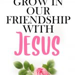 friendship with christ - How we can grow in our relationship with God