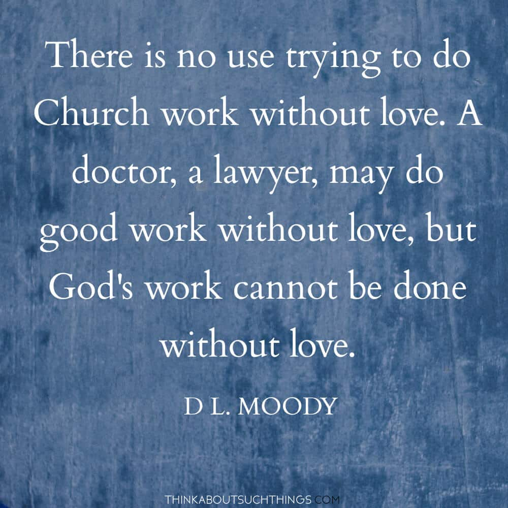 "D.L Moody Quote - Love ""God's work cannot be done without love."""