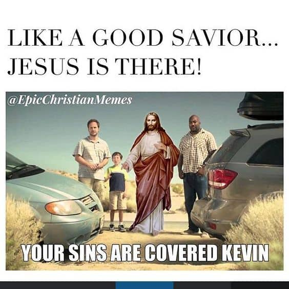 "Like a good savior meme with Jesus ""Your sins are cover kevin"""