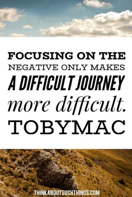 """Tobymac Sayings """"Focusing on the negative only makes a difficult journey more difficult"""""""