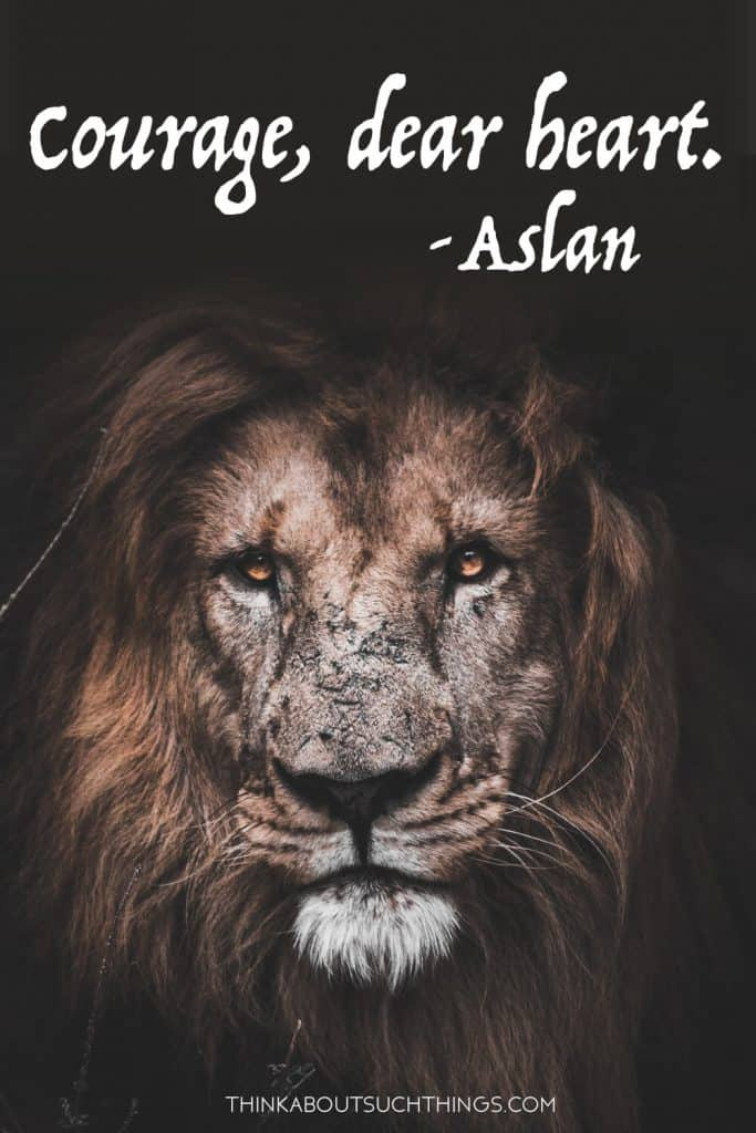 Courage, dear heart. - Aslan Quotes from Aslan