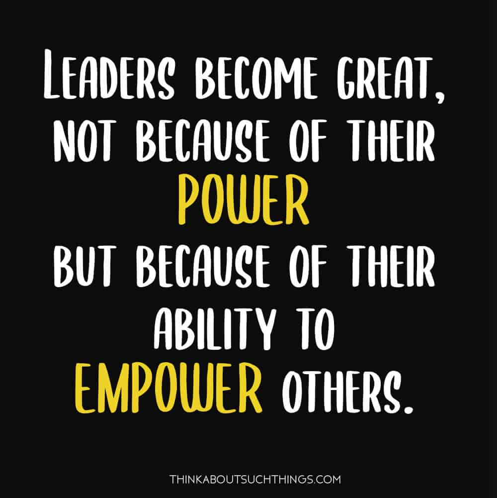 Empowering is one of the important qualities in leadership