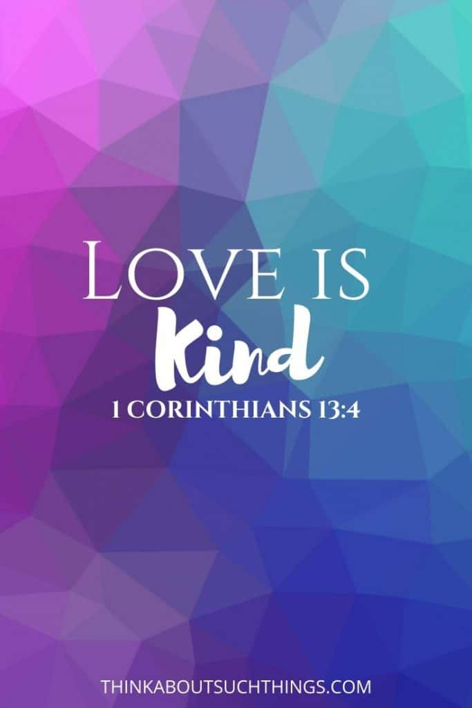 bible verses on kindness - Love is Kind 1 Corinthians 13:4