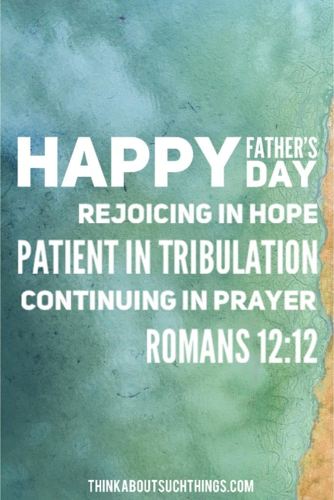 Father's Day Bible Verses - Romans 12:12