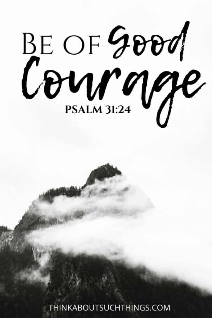 Be of good courage - Psalm 31:24