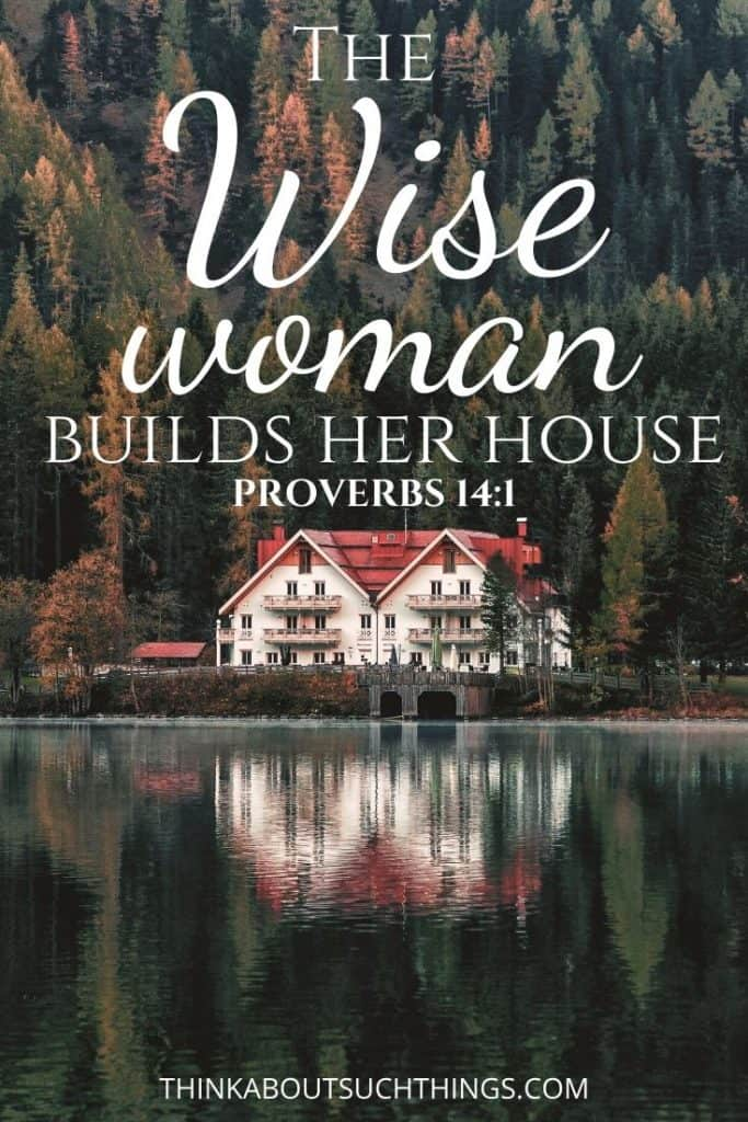 Proverbs 14:1 a wise woman builds her house. - proverbs about wisdom
