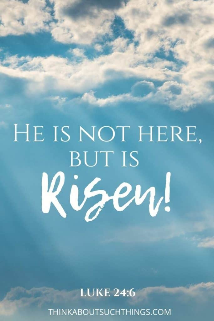 "Resurrection bible verses - Luke 24:6 ""He is not here but is Risen"""