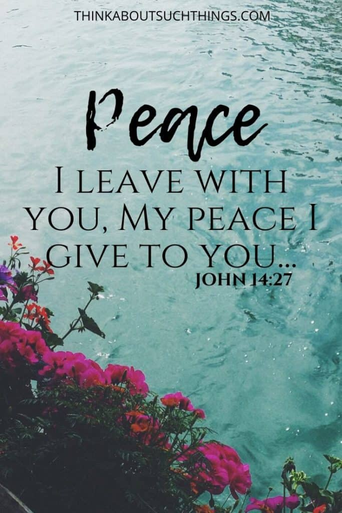 "Bible verses about peace and comfort - John 14:27 ""Peace I leave with you, My peace I give to you; not as the world gives do I give to you. Let not your heart be troubled, neither let it be afraid. """