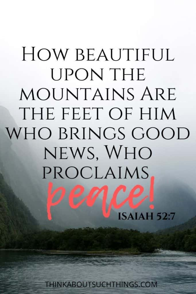 "Verses on Proclaiming Peace - Isaiah 52:7 - ""How beautiful upon the mountains are the feet of him who brings good news, who proclaims peace."""