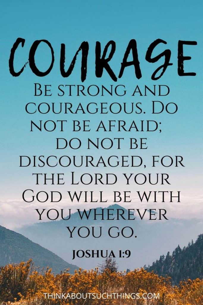 Joshua 1:9 - Be strong and Courageous