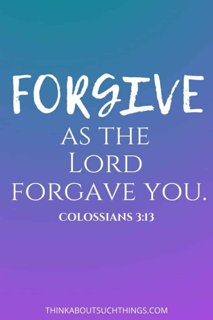 scriptures on forgiveness - Colossians 3:13