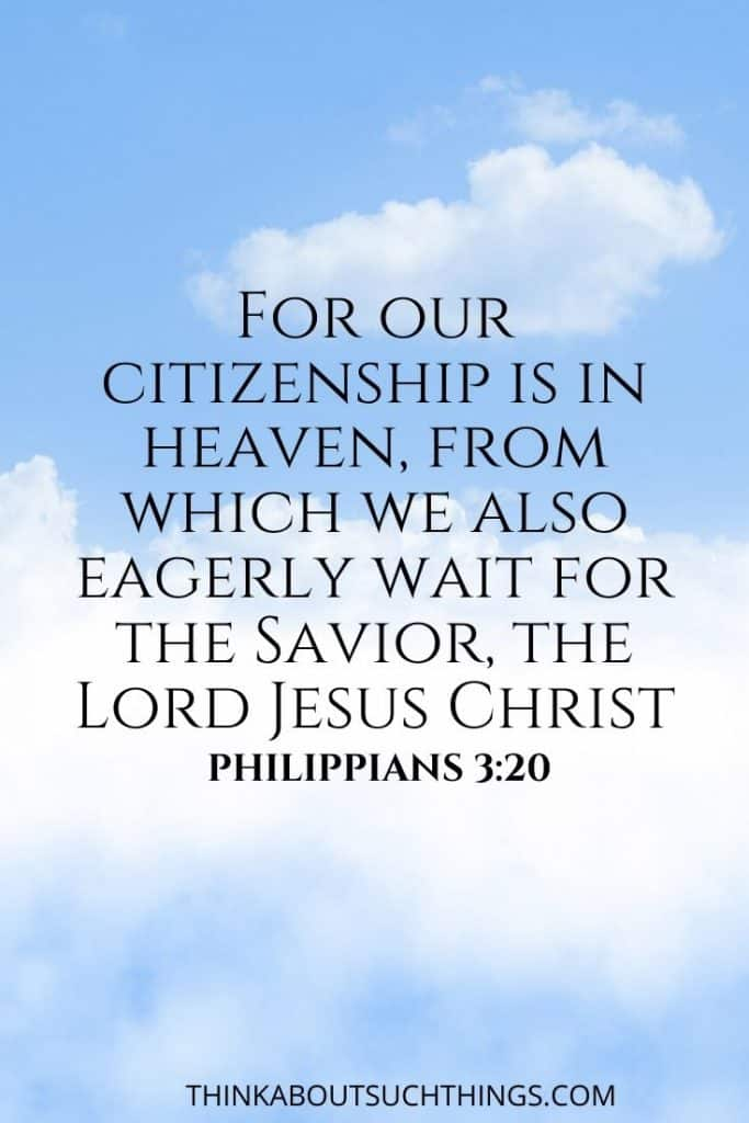 Bible verses about heaven after death we become citizens of heaven. Philippians 3:20