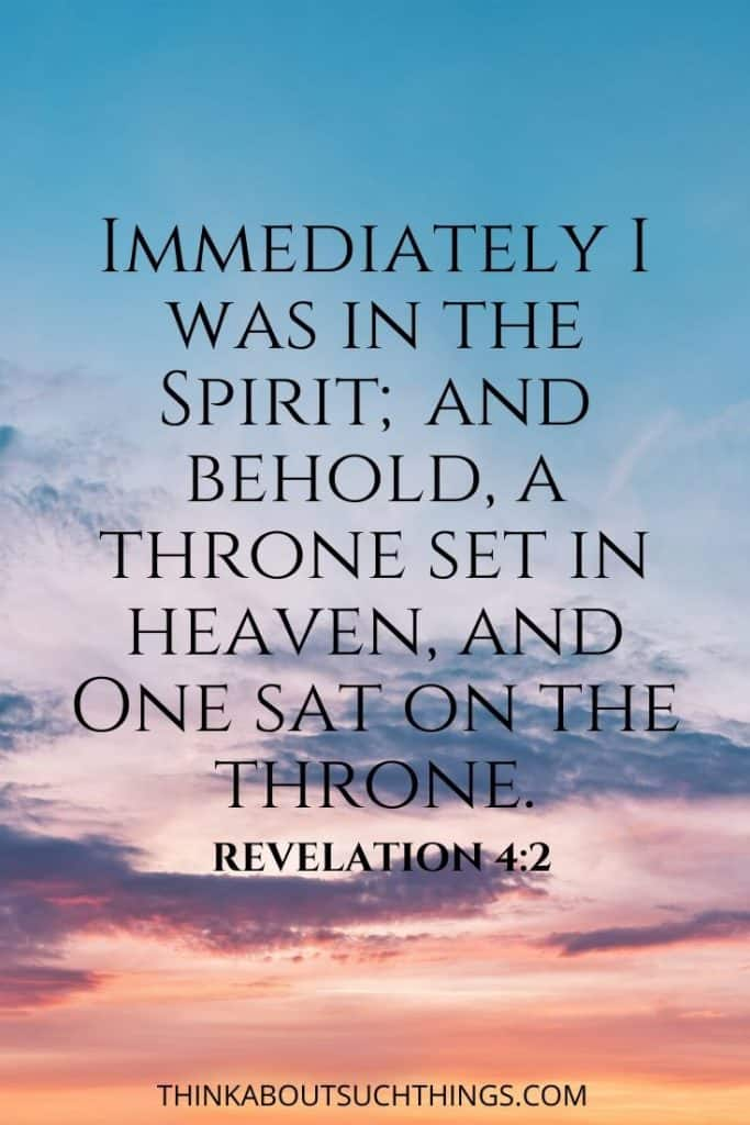 "Bible verses describing heaven - ""Immediately I was in the spirit; and behold a throne set in heaven and one sat on the throne."" - Revelation 4:2"