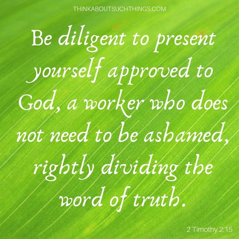 "Bible verses about hard work and perseverance - 2 Timothy 2:15 ""Be diligent to present yourself approved to God, a worker who does not need to be ashamed, rightly dividing the word of truth."""