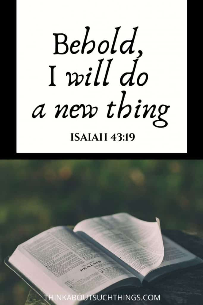 "Bible verses about new things - Isaiah 43:19 ""Behold I will do a new thing"""