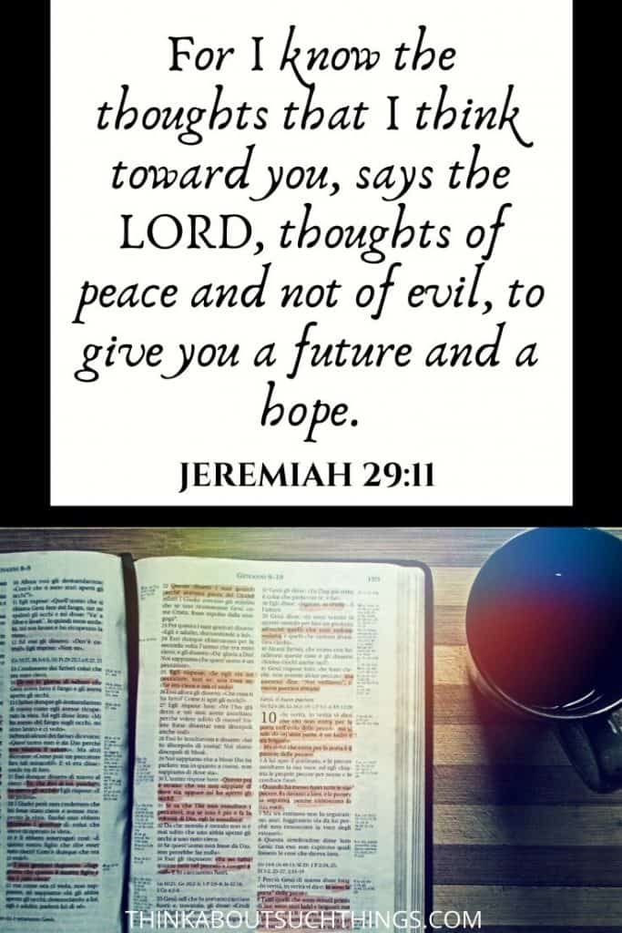 "Bible verses about new plans for you - Jeremiah 29:11 ""For I know the thoughts that I think toward you says the Lord, thoughts of peace and not evil..."""
