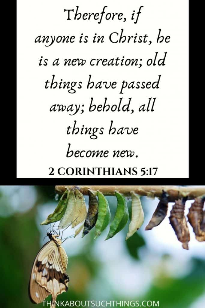 "2 corinthians 5:17 Bible Verse ""Therefore if anyone is in Christ he is a new creation; old things have passed away; behold all things have become new"""