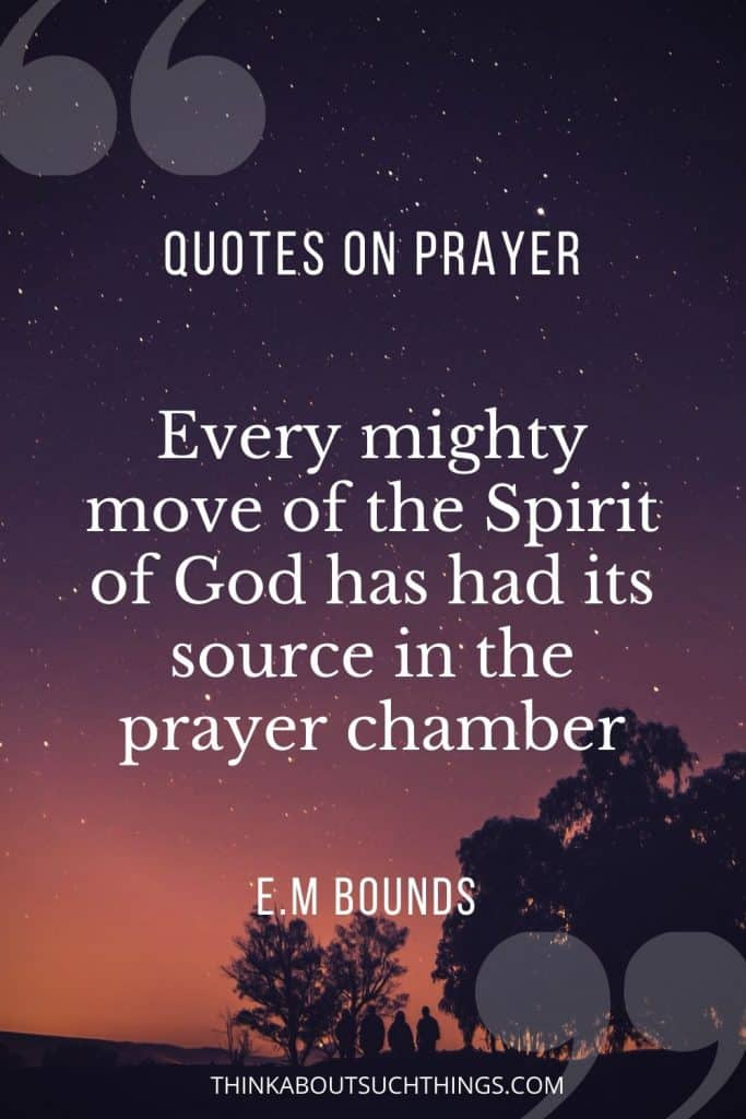 Every mighty move of the spirit of God has had its source in the prayer chamber - EM Bounds Quote
