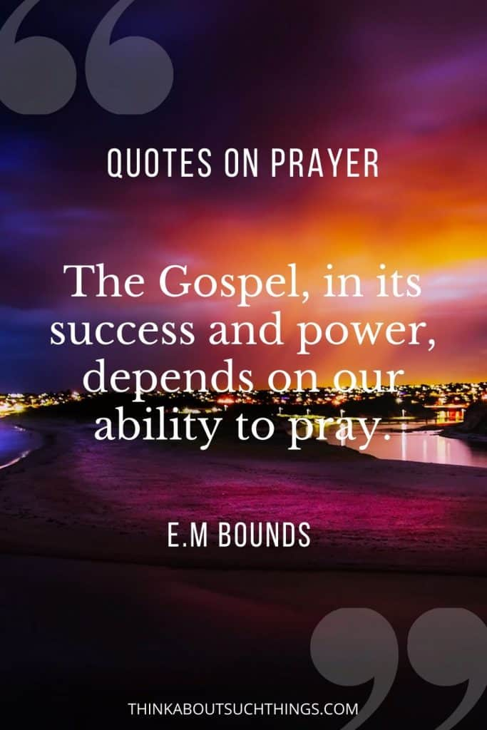 EM Bounds Prayer Quotes - The Gospel success and power depends on prayer