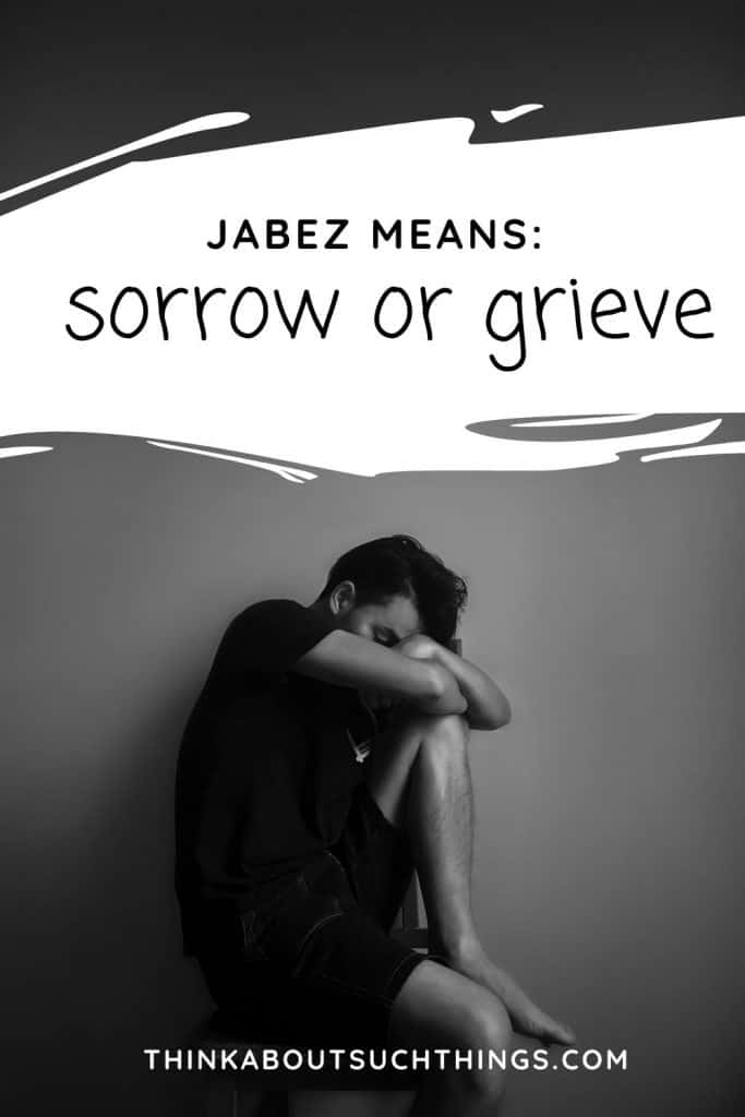 Jabez Means : Sorrow or grieve in Hebrew