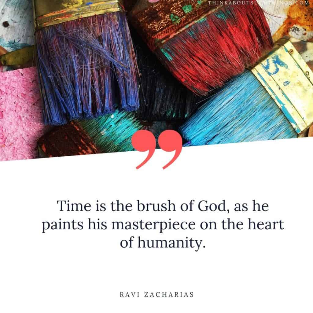 ravi zacharias quotes - Time is the brush of God