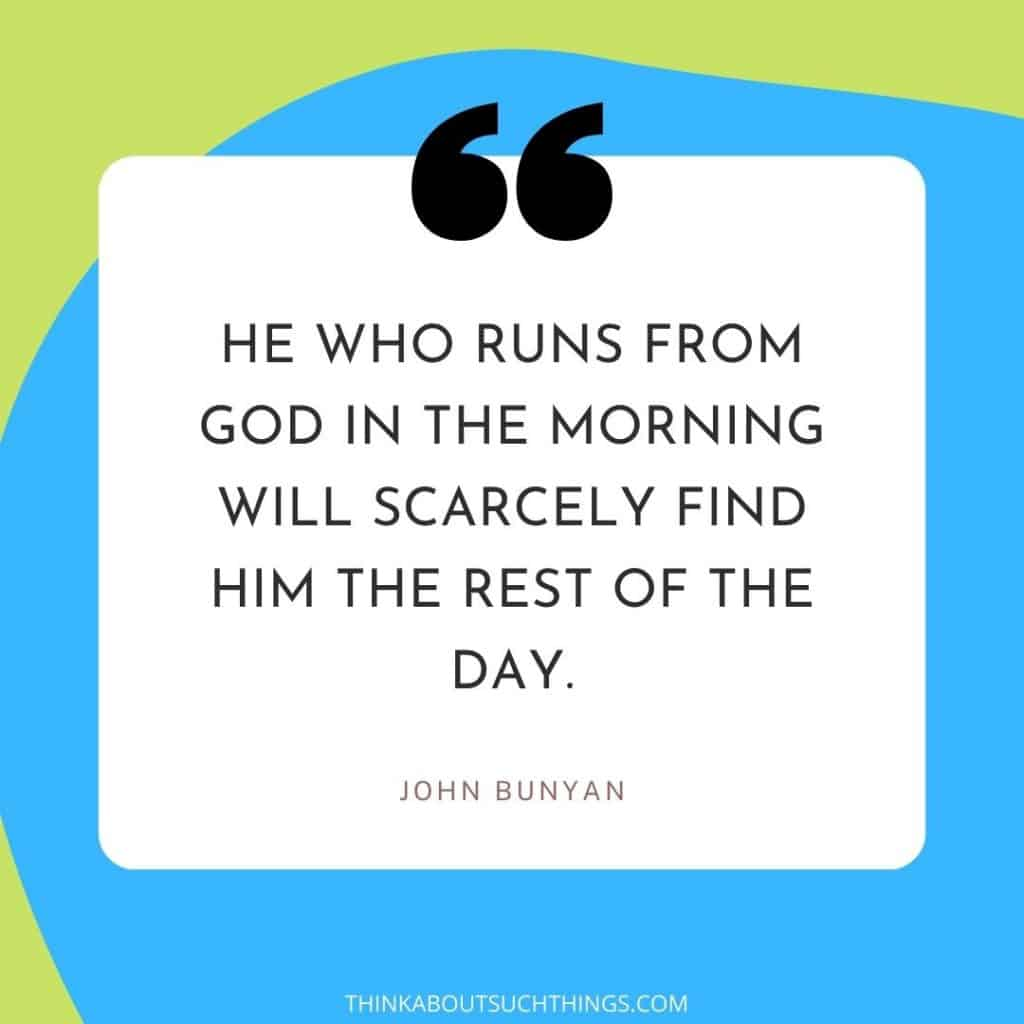 Bunyan quote - He who runs from Gos in the morning will scarcely find him the rest of the day.