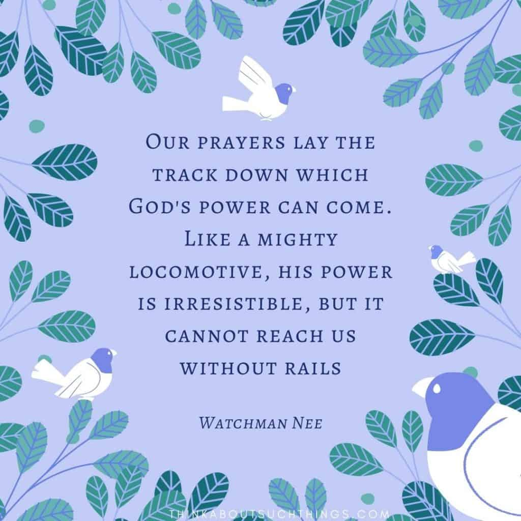"Watchman Nee quote on prayer - ""Our prayers lay the track down which God's power can come like a mighty Locomotive, His power is irresistible, but it cannot reach us without rails."" Purple background with birds #watchmannee #quotes"