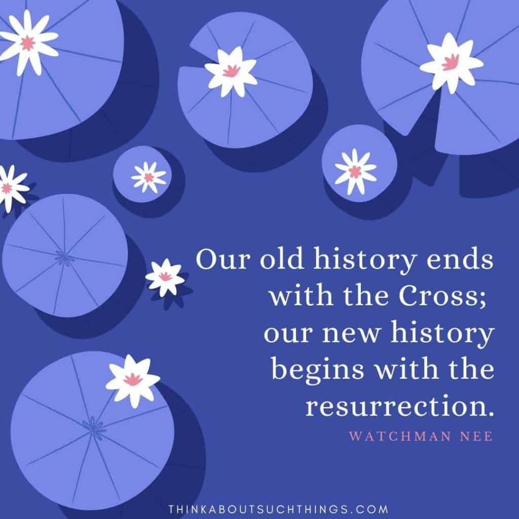"best watchmen quotes, ""Our old history ends with the Cross; our new history begins with the resurrection."" - Watchman Nee"