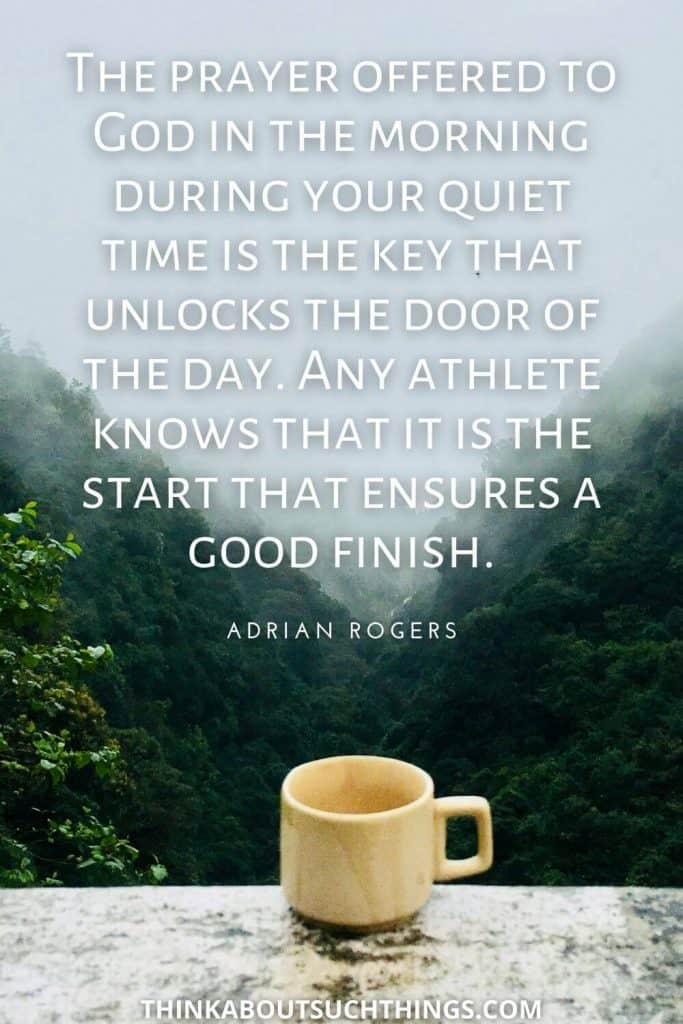 "Good Morning Lord Quote by Adrian Rogers ""The prayer offered to God in the morning during your quiet time is the key that unlocks the door of the day. Any athlete knows that it is the start that ensures a good finish."""